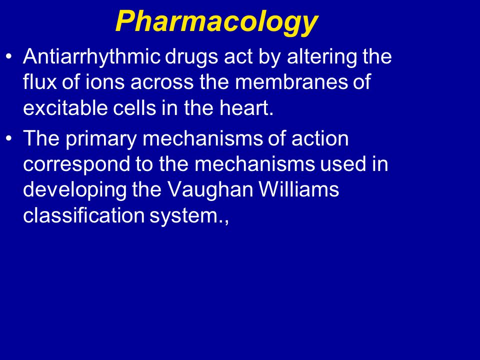Pharmacology Antiarrhythmic drugs act by altering the flux of ions across the membranes of excitable cells in the heart.