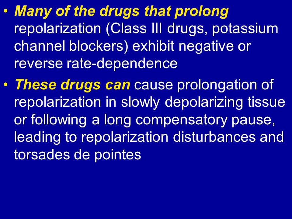 Many of the drugs that prolong repolarization (Class III drugs, potassium channel blockers) exhibit negative or reverse rate-dependence