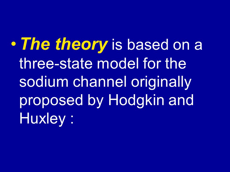 The theory is based on a three-state model for the sodium channel originally proposed by Hodgkin and Huxley: