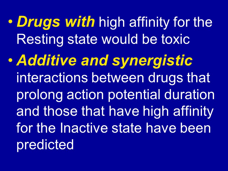 Drugs with high affinity for the Resting state would be toxic