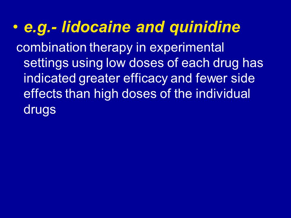 e.g.- lidocaine and quinidine