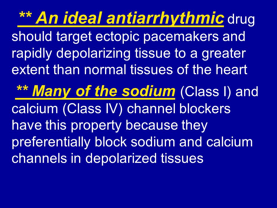** An ideal antiarrhythmic drug should target ectopic pacemakers and rapidly depolarizing tissue to a greater extent than normal tissues of the heart