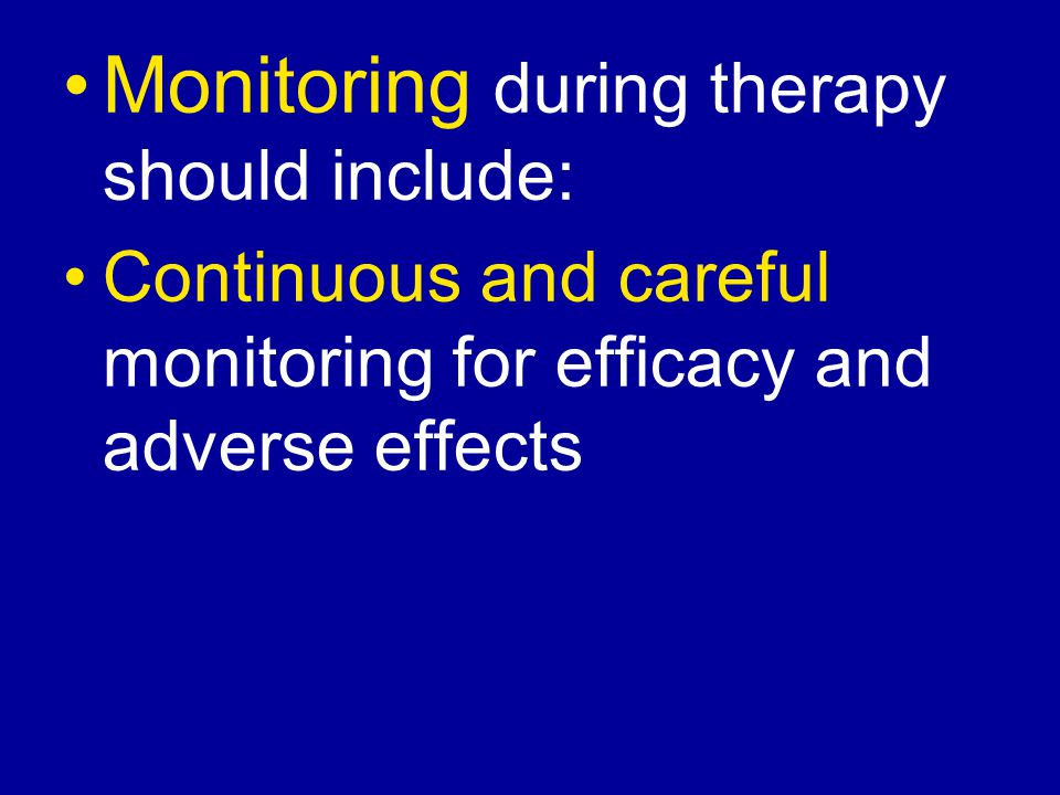 Monitoring during therapy should include: