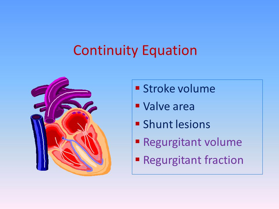 Continuity Equation Stroke volume Valve area Shunt lesions
