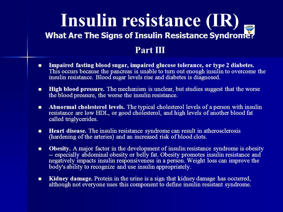 Insulin resistance (IR) What Are The Signs of Insulin Resistance Syndrome Part III