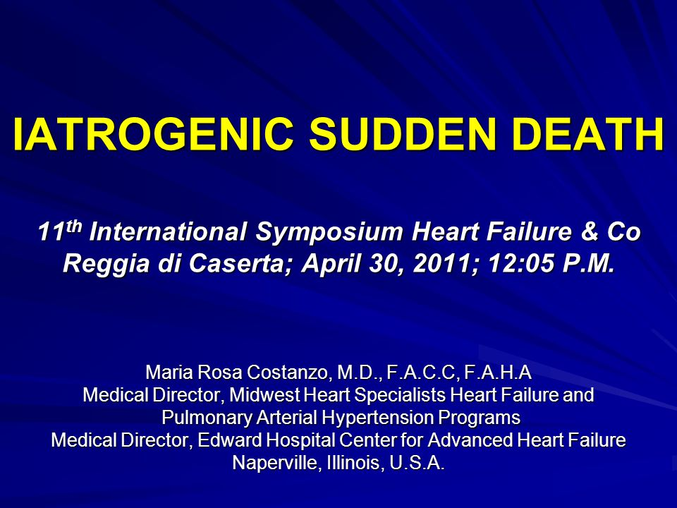 IATROGENIC SUDDEN DEATH 11th International Symposium Heart Failure & Co Reggia di Caserta; April 30, 2011; 12:05 P.M.