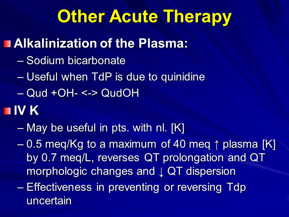 Other Acute Therapy Alkalinization of the Plasma: IV K