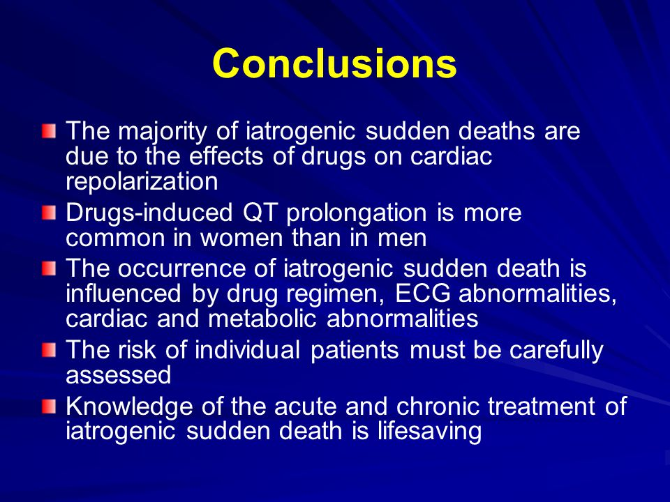 Conclusions The majority of iatrogenic sudden deaths are due to the effects of drugs on cardiac repolarization.