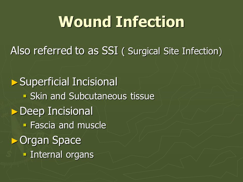 Wound Infection Also referred to as SSI ( Surgical Site Infection)