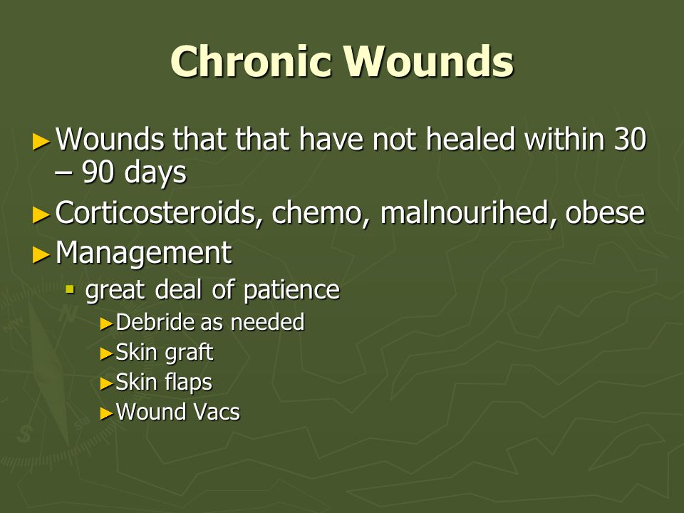 Chronic Wounds Wounds that that have not healed within 30 – 90 days