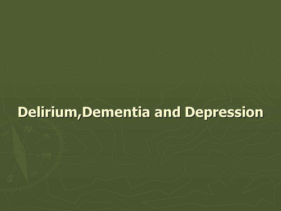 Delirium,Dementia and Depression