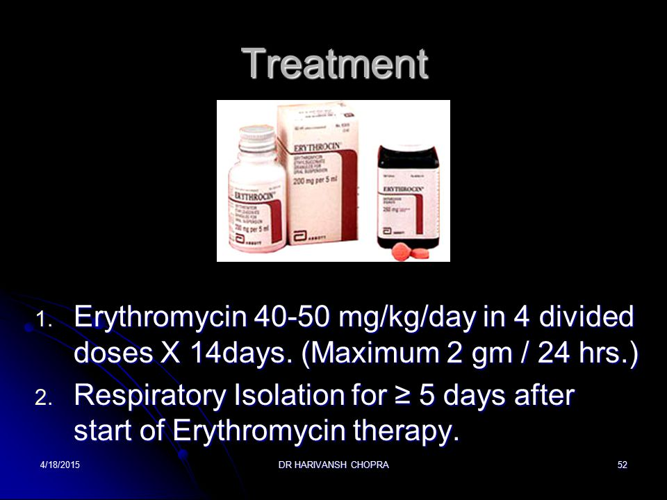 Treatment Erythromycin 40-50 mg/kg/day in 4 divided doses X 14days. (Maximum 2 gm / 24 hrs.)