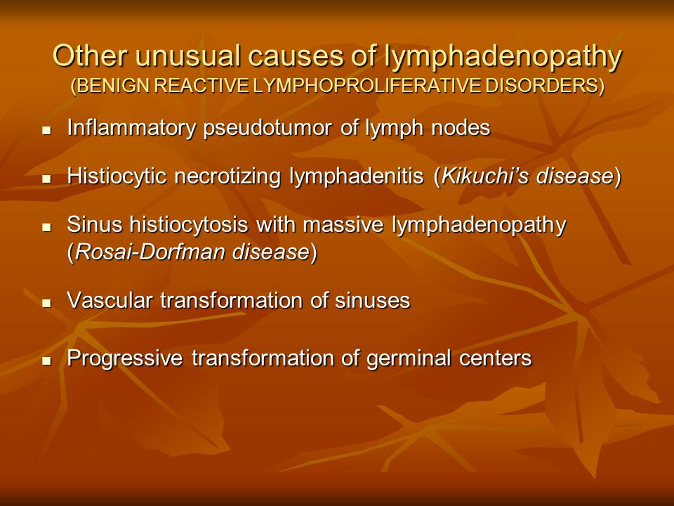 Other unusual causes of lymphadenopathy (BENIGN REACTIVE LYMPHOPROLIFERATIVE DISORDERS)
