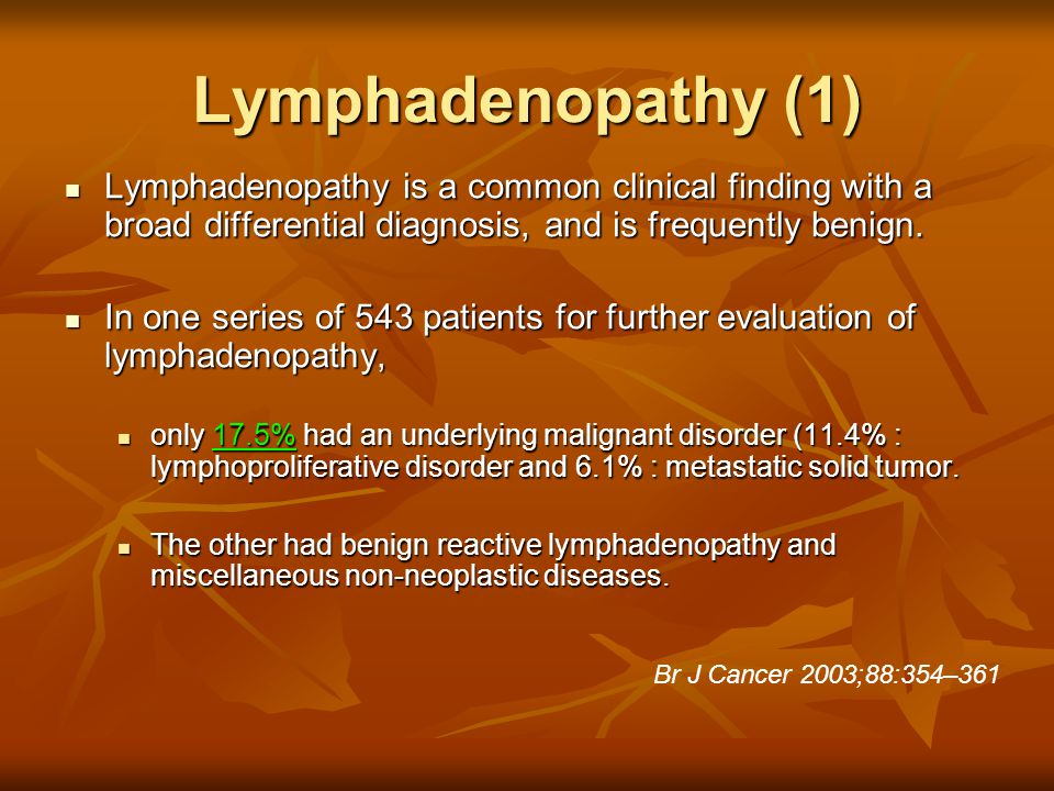 Lymphadenopathy (1) Lymphadenopathy is a common clinical finding with a broad differential diagnosis, and is frequently benign.