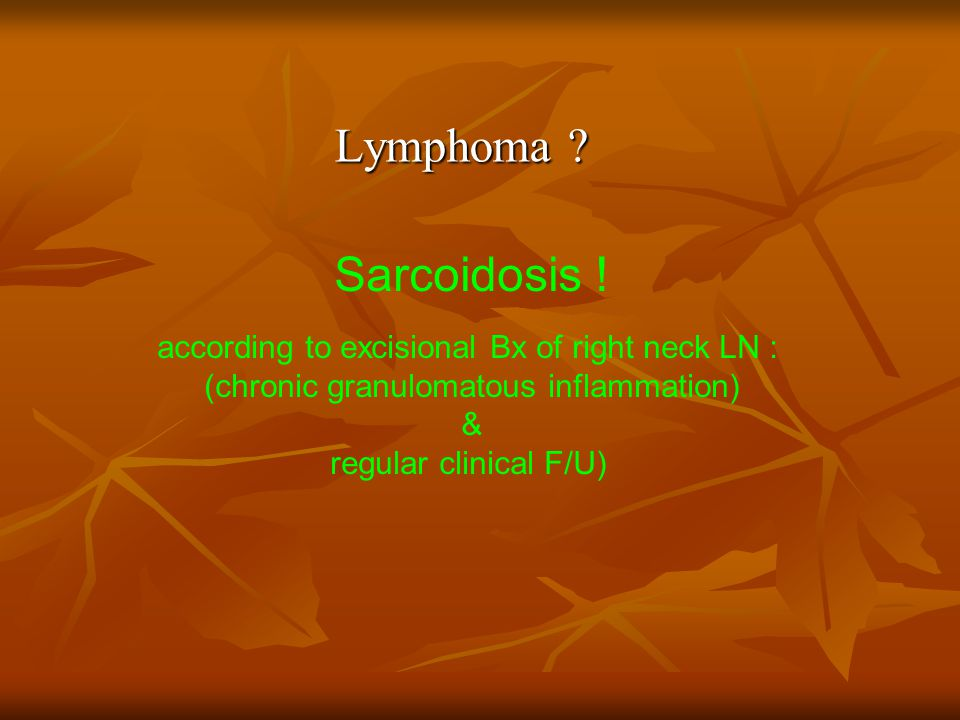 Lymphoma Sarcoidosis ! according to excisional Bx of right neck LN :