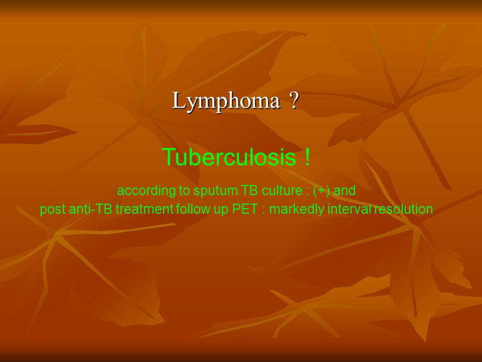 Lymphoma Tuberculosis ! according to sputum TB culture : (+) and