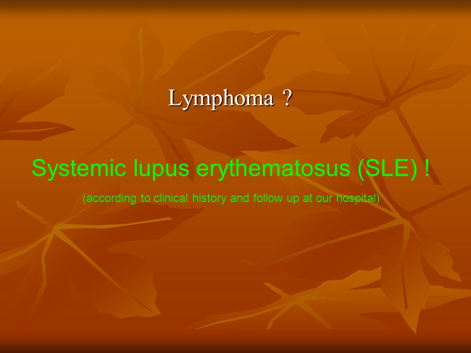 Systemic lupus erythematosus (SLE) !