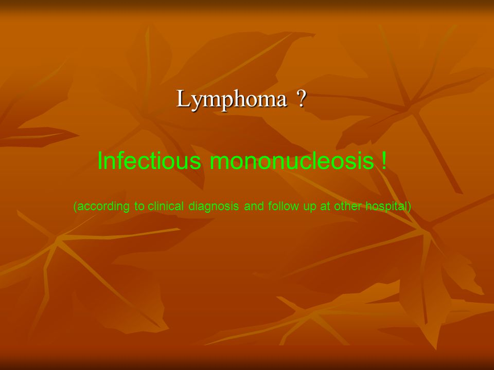 Infectious mononucleosis !