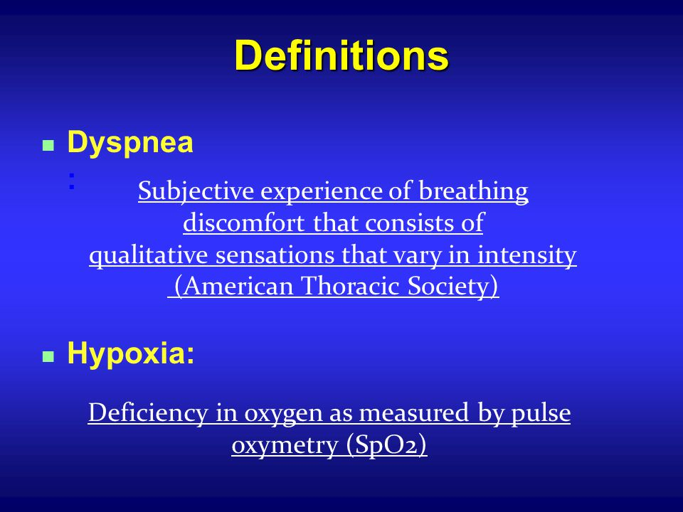 Definitions Dyspnea: Hypoxia: Subjective experience of breathing