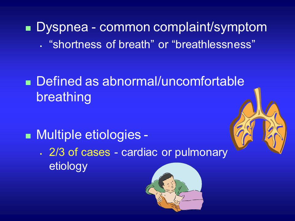 Dyspnea - common complaint/symptom