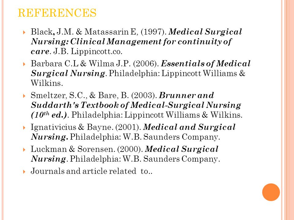 REFERENCES Black, J.M. & Matassarin E, (1997). Medical Surgical Nursing: Clinical Management for continuity of care. J.B. Lippincott.co.