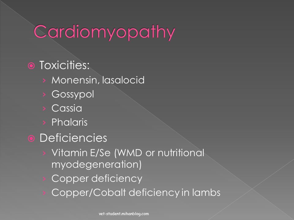 Cardiomyopathy Toxicities: Deficiencies Monensin, lasalocid Gossypol
