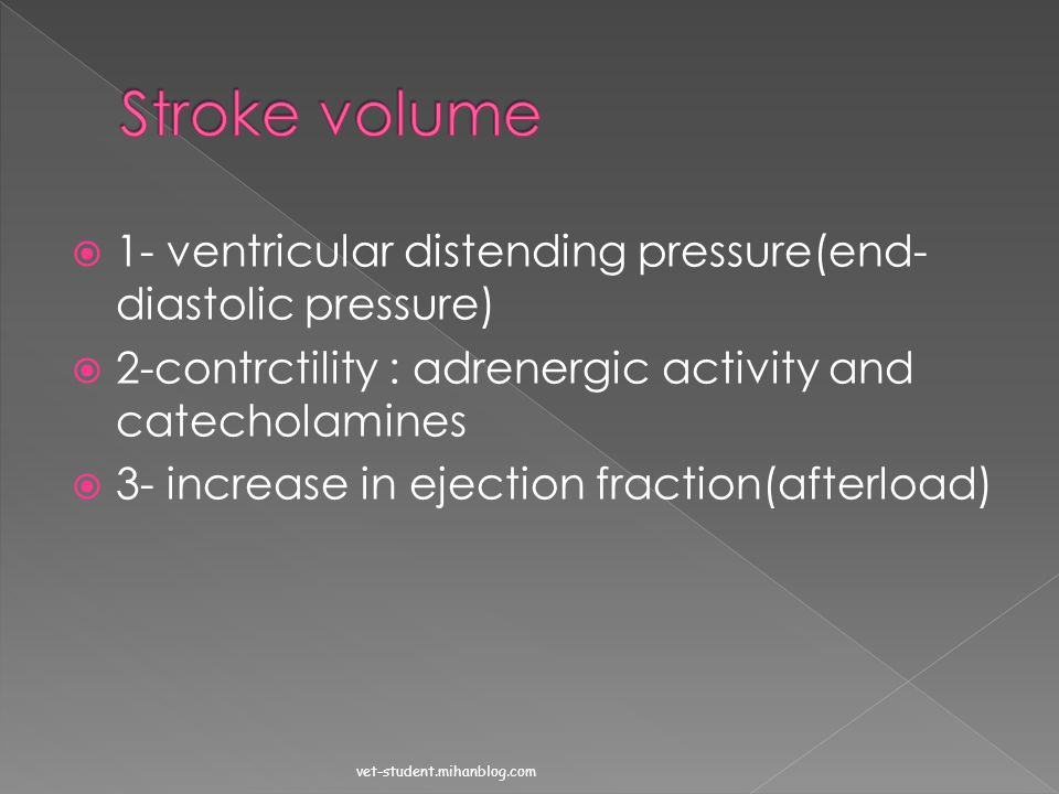 Stroke volume 1- ventricular distending pressure(end-diastolic pressure) 2-contrctility : adrenergic activity and catecholamines.