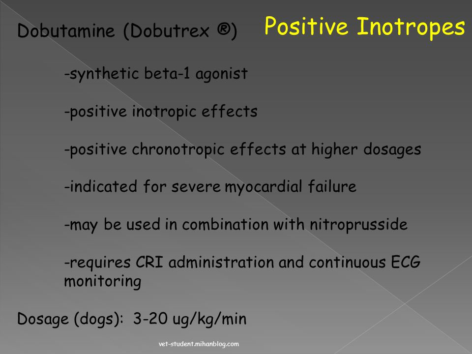 Positive Inotropes Dobutamine (Dobutrex ®) -synthetic beta-1 agonist