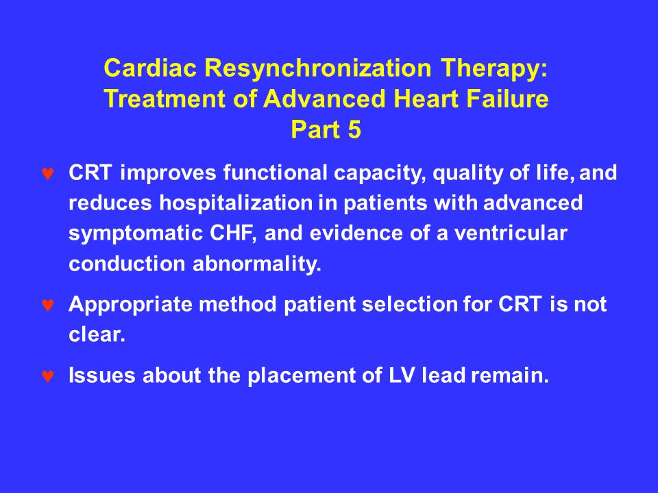 Cardiac Resynchronization Therapy: Treatment of Advanced Heart Failure
