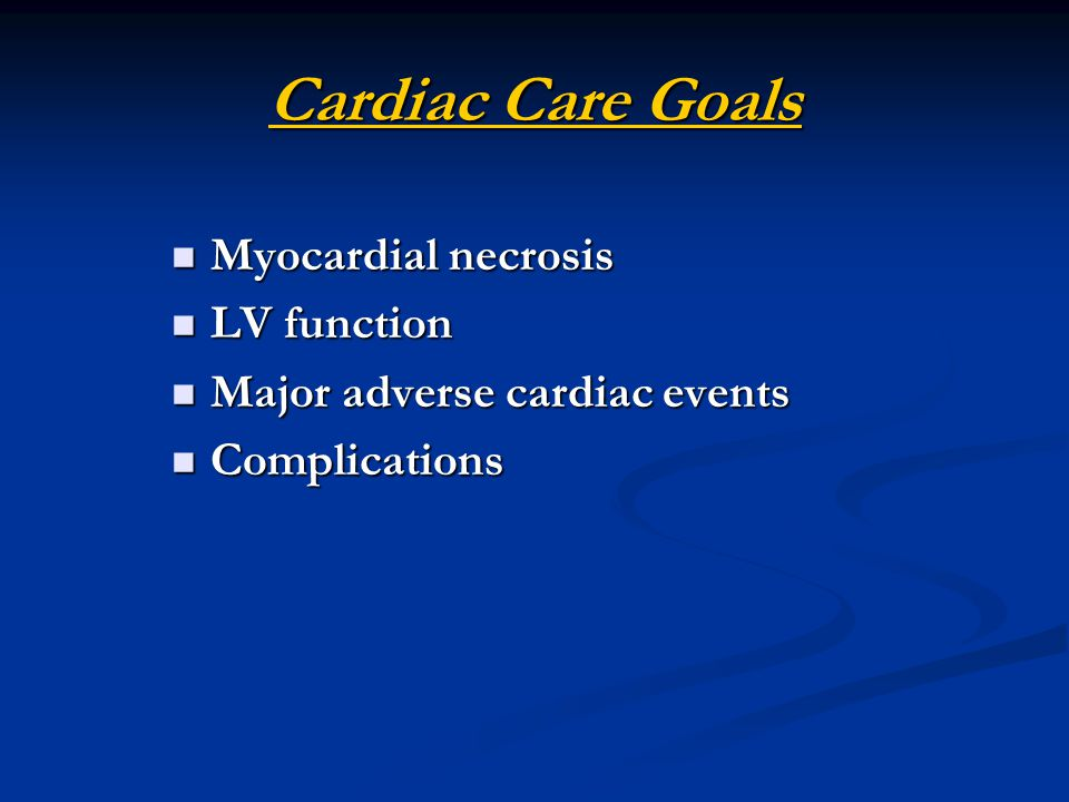 Cardiac Care Goals Myocardial necrosis LV function