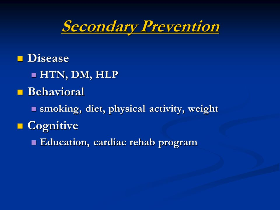 Secondary Prevention Disease Behavioral Cognitive HTN, DM, HLP
