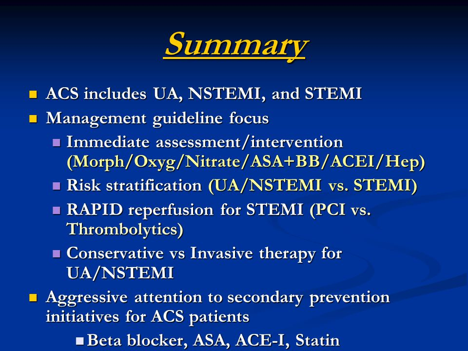 Summary ACS includes UA, NSTEMI, and STEMI Management guideline focus