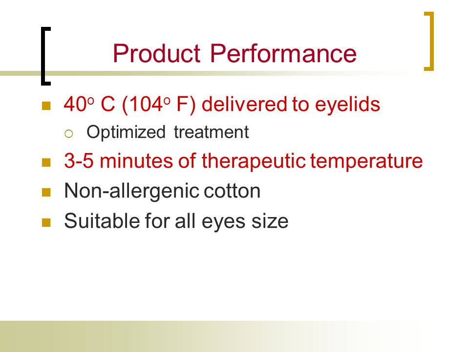 Product Performance 40o C (104o F) delivered to eyelids
