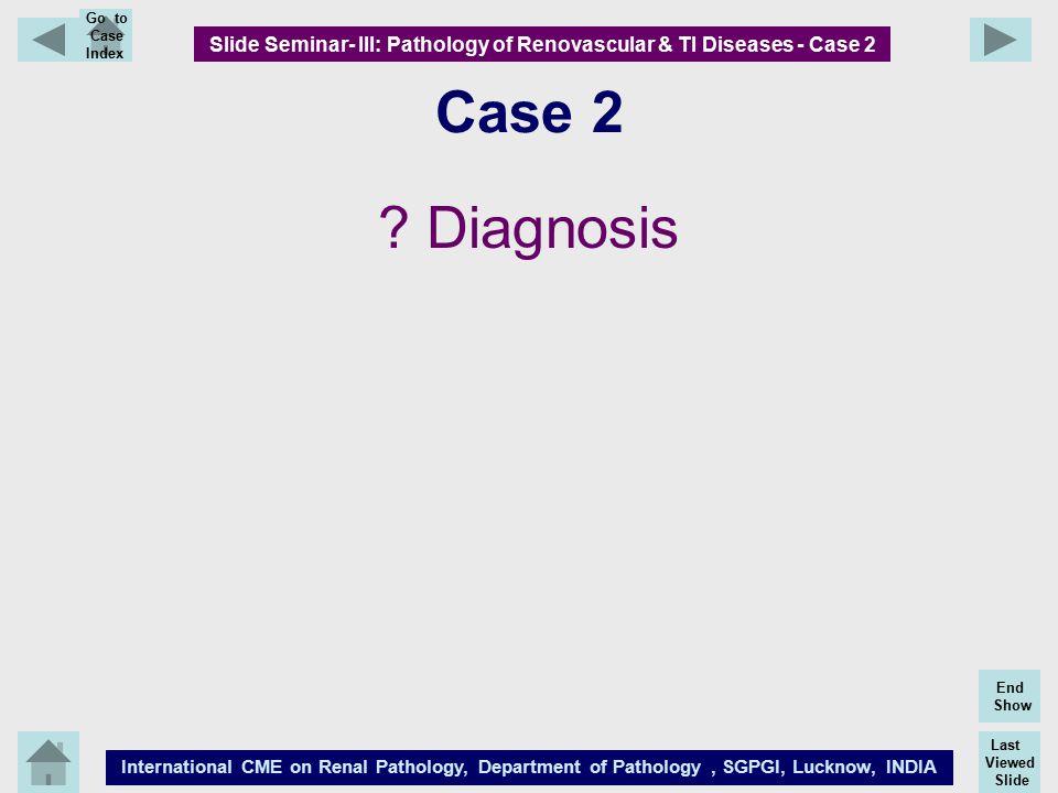 Slide Seminar- III: Pathology of Renovascular & TI Diseases - Case 2