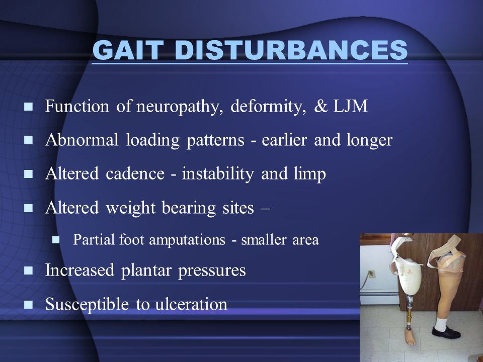 GAIT DISTURBANCES Function of neuropathy, deformity, & LJM