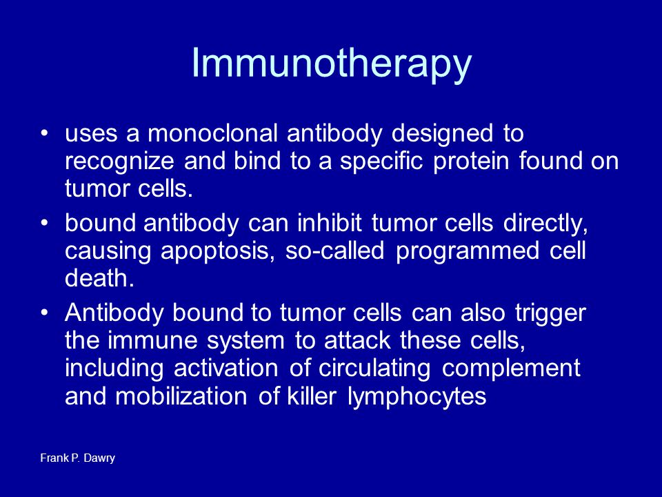 Immunotherapy uses a monoclonal antibody designed to recognize and bind to a specific protein found on tumor cells.