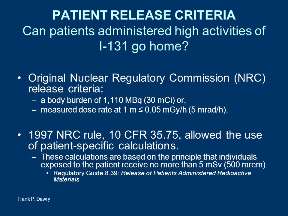 PATIENT RELEASE CRITERIA Can patients administered high activities of I-131 go home