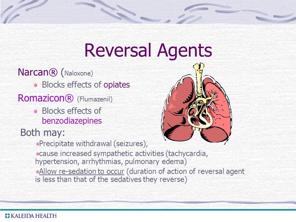 Reversal Agents Narcan® (Naloxone) Romazicon® (Flumazenil) Both may:
