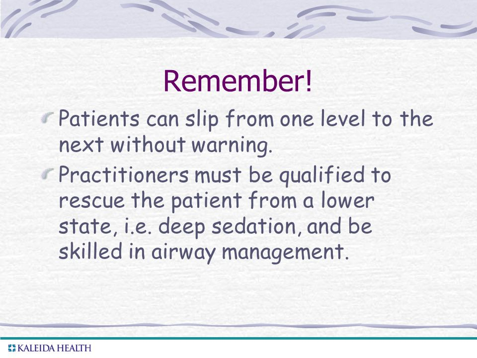 Remember! Patients can slip from one level to the next without warning.