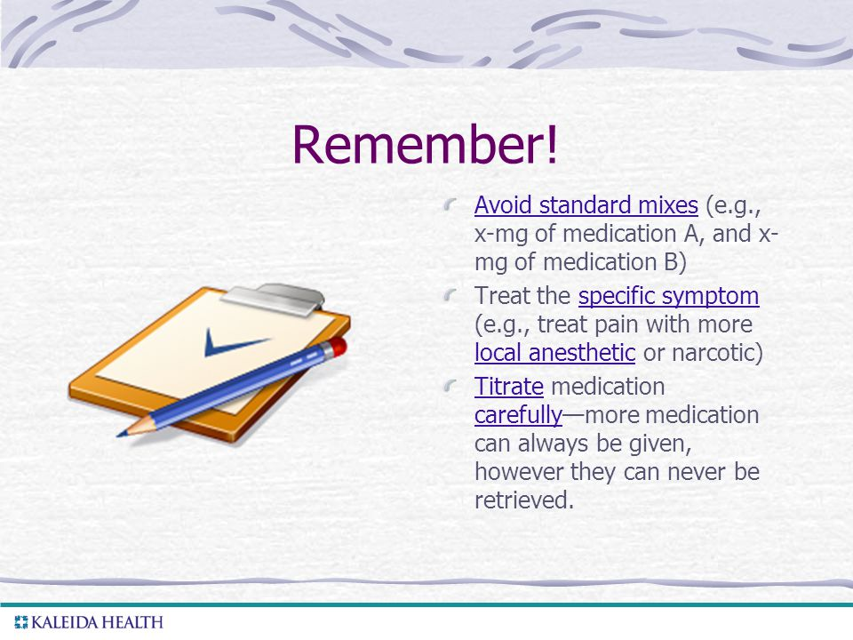 Remember! Avoid standard mixes (e.g., x-mg of medication A, and x-mg of medication B)