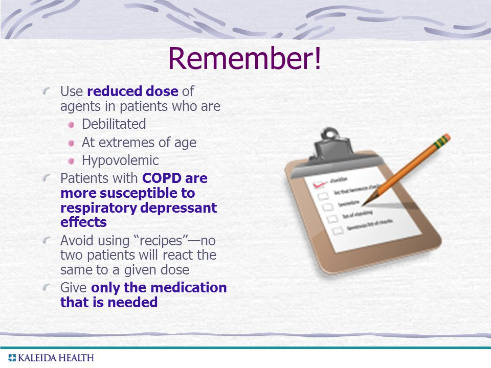Remember! Use reduced dose of agents in patients who are Debilitated