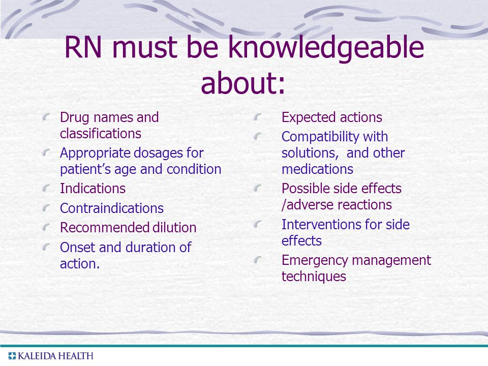 RN must be knowledgeable about: