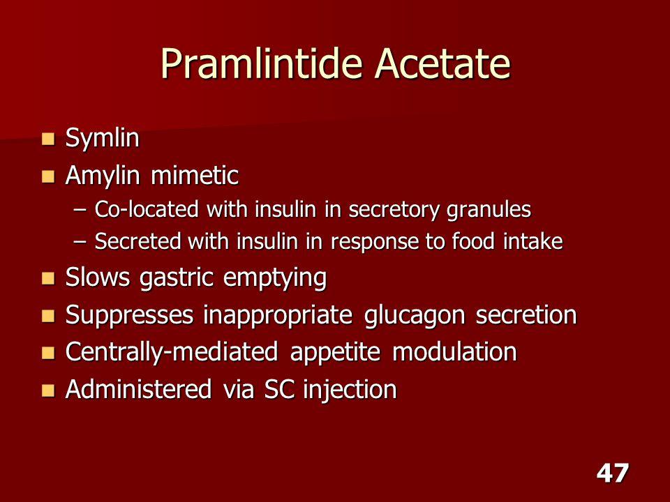 Pramlintide Acetate Symlin Amylin mimetic Slows gastric emptying