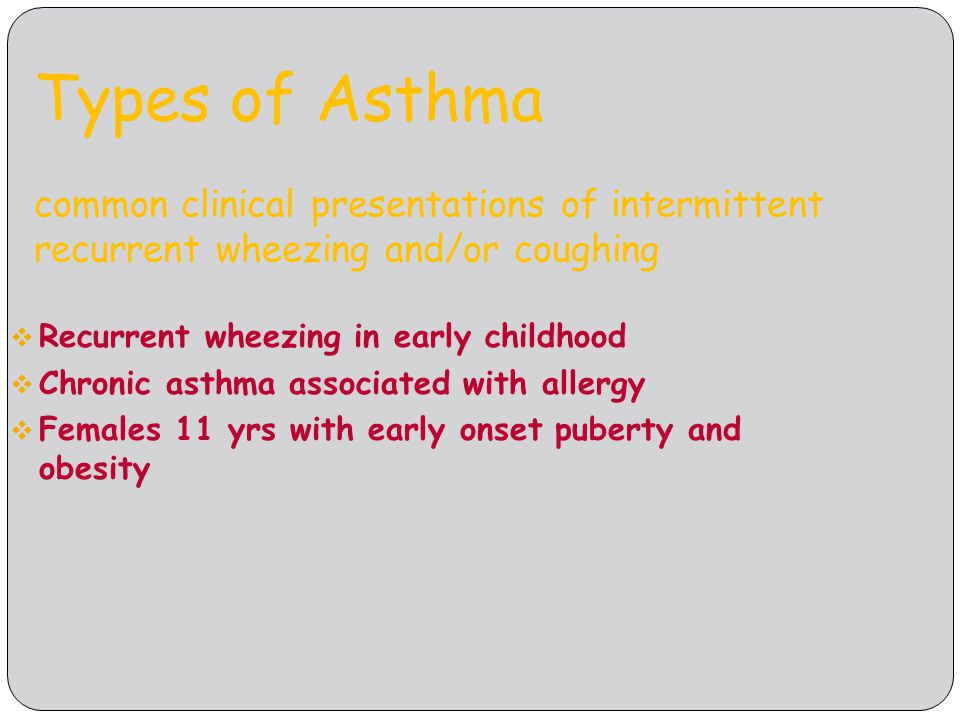 Types of Asthma common clinical presentations of intermittent recurrent wheezing and/or coughing