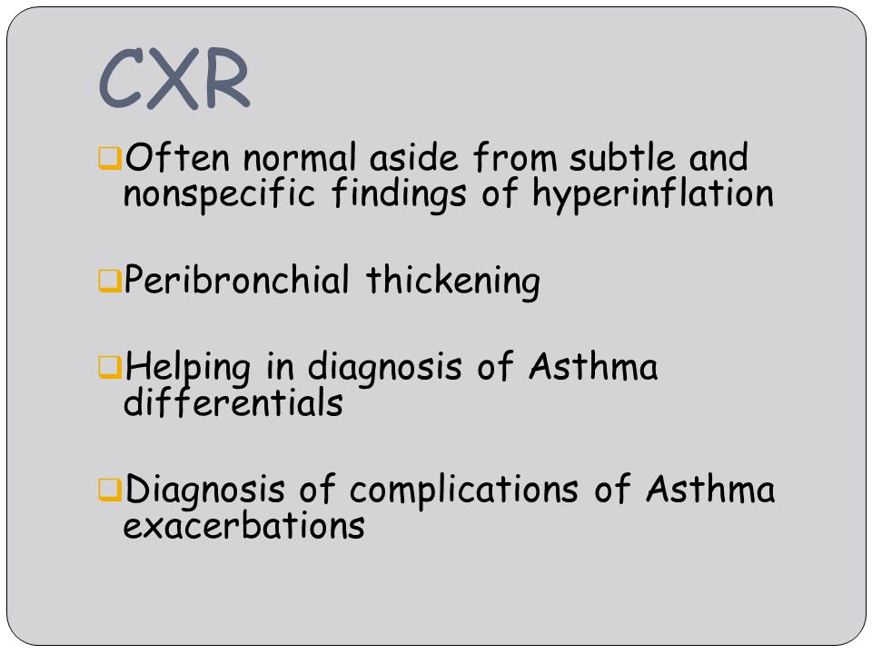 CXR Often normal aside from subtle and nonspecific findings of hyperinflation. Peribronchial thickening.