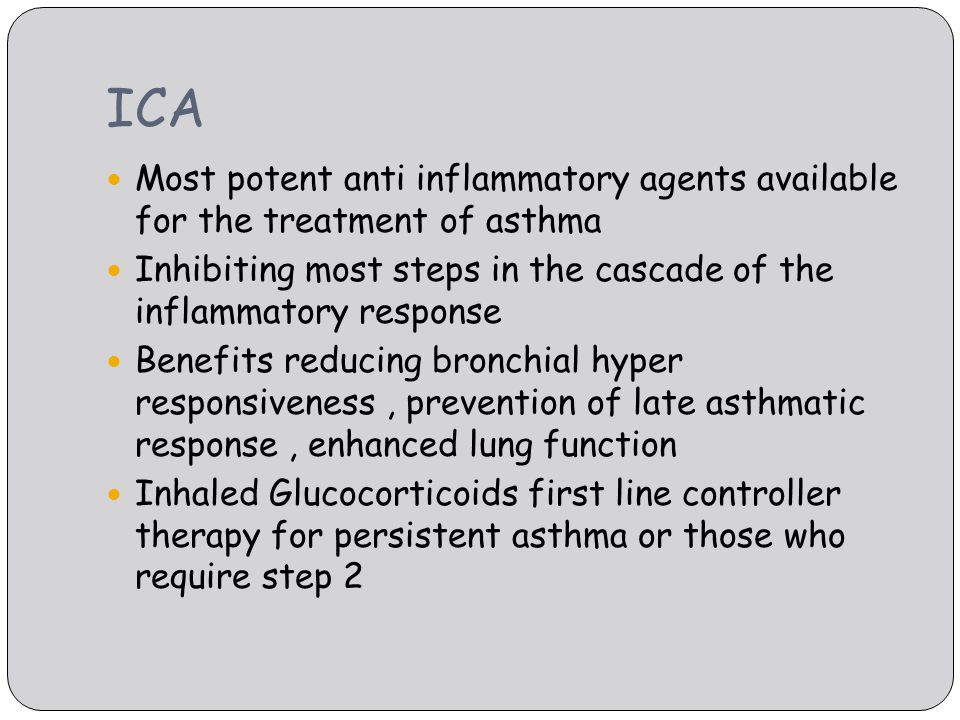 ICA Most potent anti inflammatory agents available for the treatment of asthma. Inhibiting most steps in the cascade of the inflammatory response.