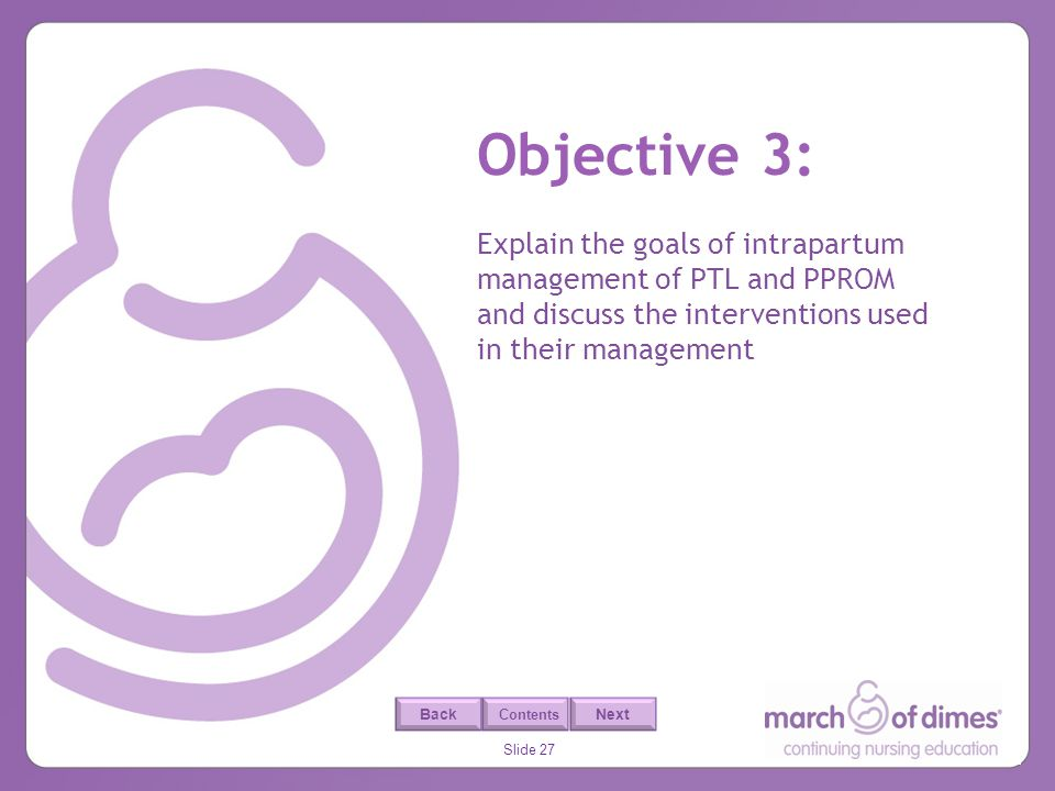Objective 3: Explain the goals of intrapartum management of PTL and PPROM and discuss the interventions used in their management.