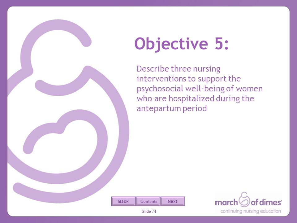 Objective 5: Describe three nursing interventions to support the psychosocial well-being of women who are hospitalized during the antepartum period.