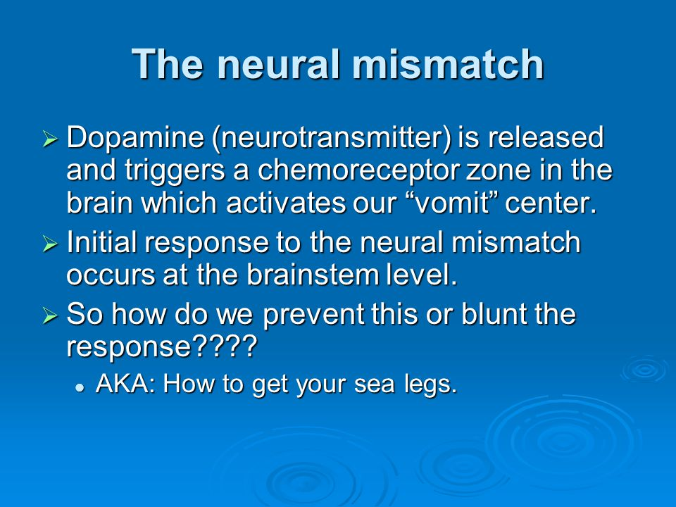 The neural mismatch Dopamine (neurotransmitter) is released and triggers a chemoreceptor zone in the brain which activates our vomit center.