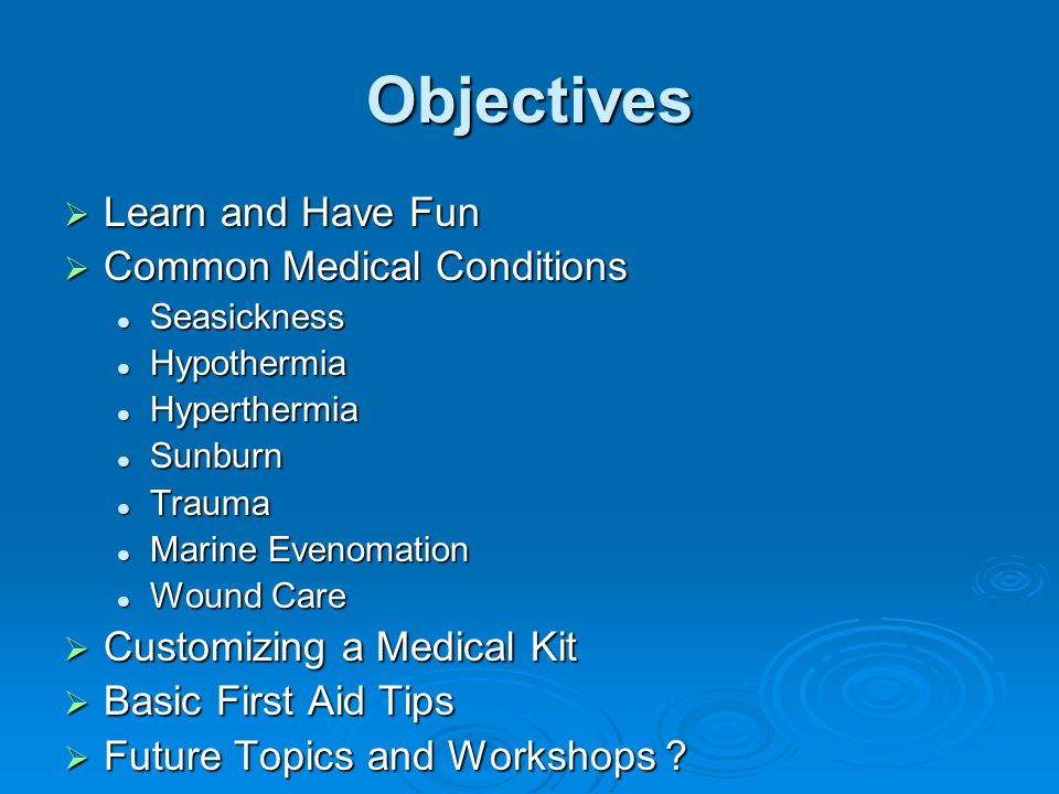 Objectives Learn and Have Fun Common Medical Conditions